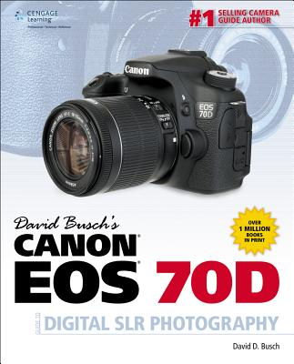 David Busch's Canon Eos 70d Guide to Digital Slr Photography By Busch, David D.