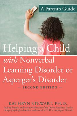 Helping a Child With Nonverbal Learning Disorder or Asperger's Disorder By Stewart, Kathryn, Ph.D.