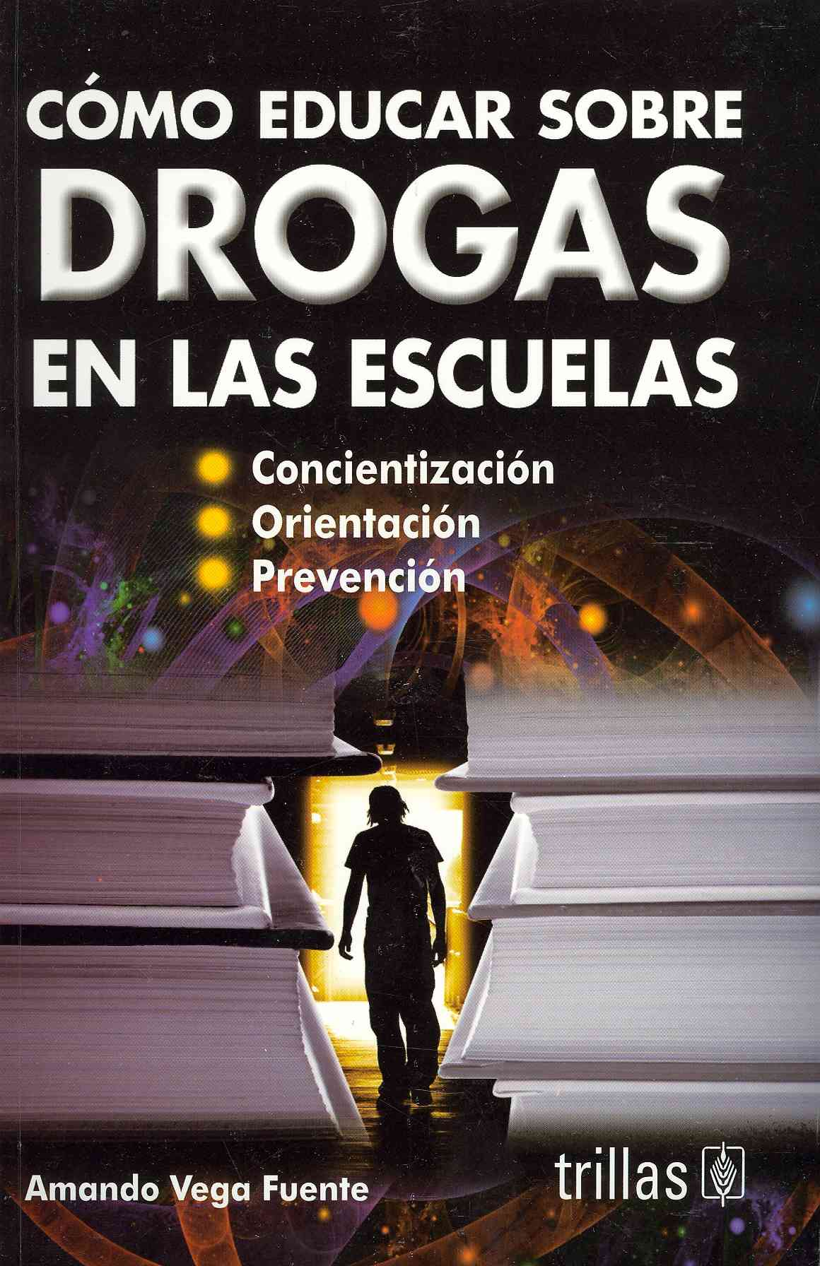 Como educar sobre drogas en las escuelas / How to Teach about Drugs in Schools By Fuente, Amando Vega